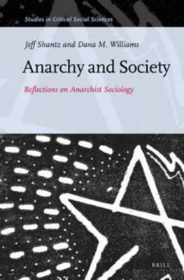 Anarchy and Society: Reflections on Anarchist Sociology - Studies in Critical Social Sciences 55 (Hardback)