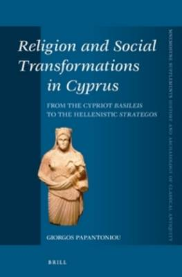 Religion and Social Transformations in Cyprus: From the Cypriot Basileis to the Hellenistic Strategos - Mnemosyne Supplements; History and Archaeology of Classical Antiquity 347 (Hardback)