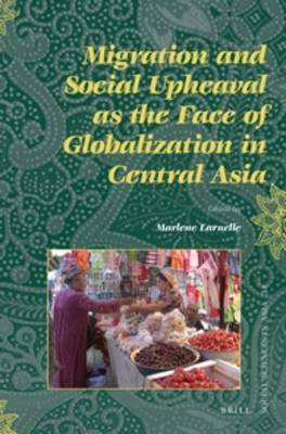Migration and Social Upheaval as the Face of Globalization in Central Asia - Social Sciences in Asia 34 (Paperback)