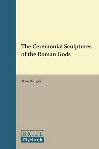 The Ceremonial Sculptures of the Roman Gods - Monumenta Graeca et Romana 20 (Hardback)