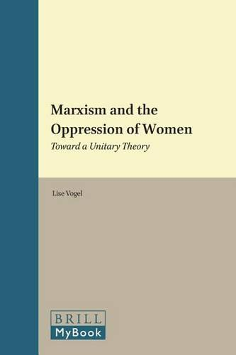Marxism and the Oppression of Women: Toward a Unitary Theory - Historical Materialism Book Series 45 (Hardback)