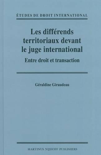 Les differends territoriaux devant le juge international: Entre droit et transaction - Etudes de Droit International 6 (Hardback)