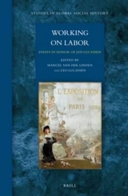 Working on Labor: Essays in Honor of Jan Lucassen - Studies in Global Social History 9 (Hardback)