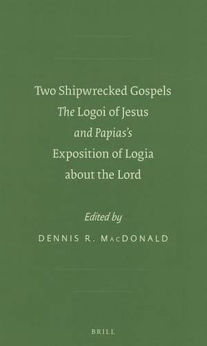 Two Shipwrecked Gospels: The <i>Logoi of Jesus</i> and Papias's <i>Exposition of Logia about the Lord</i> - SBL - Early Christianity and Its Literature 8 (Hardback)
