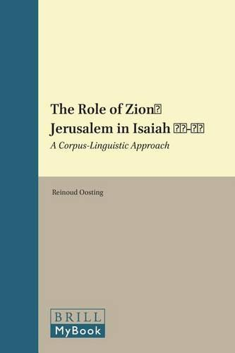The Role of Zion/Jerusalem in Isaiah 40-55: A Corpus-Linguistic Approach - Studia Semitica Neerlandica 59 (Hardback)