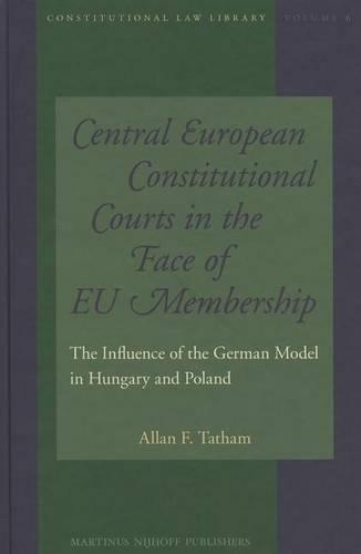 Central European Constitutional Courts in the Face of EU Membership: The Influence of the German Model in Hungary and Poland - Constitutional Law Library 6 (Hardback)