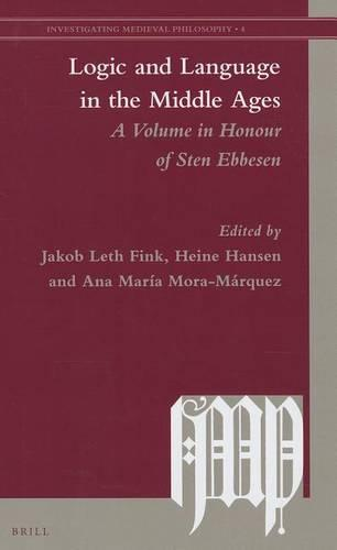 Logic and Language in the Middle Ages: A Volume in Honour of Sten Ebbesen - Investigating Medieval Philosophy 4 (Hardback)