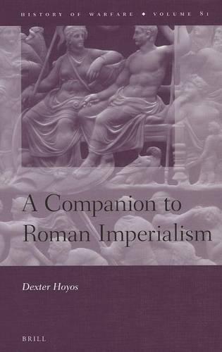 A Companion to Roman Imperialism - History of Warfare 81 (Hardback)