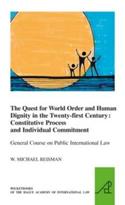 The Quest for World Order and Human Dignity in the Twenty-first Century: Constitutive Process and Individual Commitment - The Pocket Books of The Hague Academy of International Law / Les livres de poche de l'Academie de droit international de La Haye 16 (Paperback)