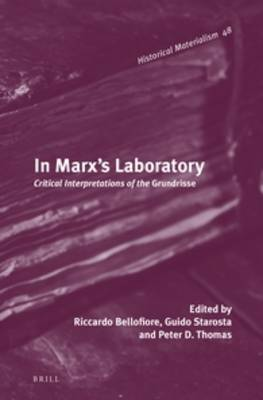 In Marx's Laboratory: Critical Interpretations of the <i>Grundrisse</i> - Historical Materialism Book Series 48 (Hardback)