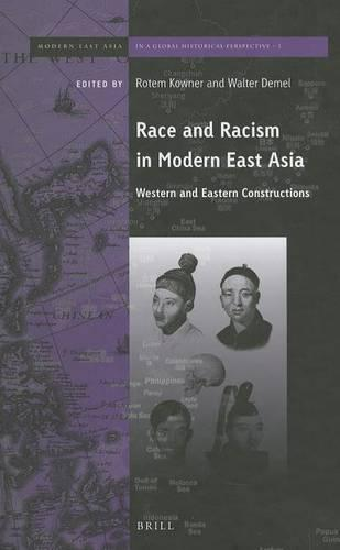 Race and Racism in Modern East Asia: Western and Eastern Constructions - Brill's Series on Modern East Asia in a Global Historical Perspective 1 (Hardback)