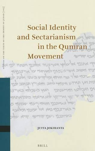 Social Identity and Sectarianism in the Qumran Movement - Studies on the Texts of the Desert of Judah 105 (Hardback)