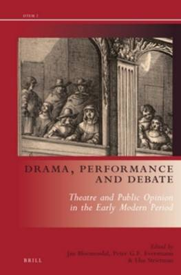 Drama, Performance and Debate: Theatre and Public Opinion in the Early Modern Period - Drama and Theatre in Early Modern Europe 2 (Hardback)