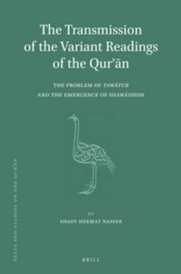 The Transmission of the Variant Readings of the Qur'an: The Problem of <i>Tawatur</i> and the Emergence of <i>Shawadhdh</i> - Texts and Studies on the Qur'an 9 (Hardback)