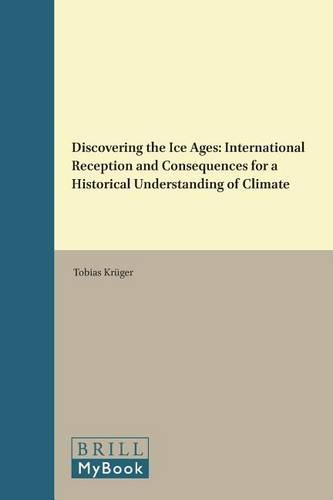 Discovering the Ice Ages: International Reception and Consequences for a Historical Understanding of Climate - History of Science and Medicine Library 37 (Hardback)