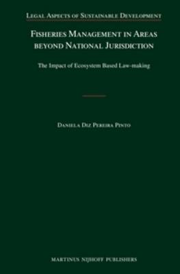 Fisheries Management in Areas beyond National Jurisdiction: The Impact of Ecosystem Based Law-making - Legal Aspects of Sustainable Development 13 (Hardback)