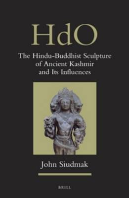 The Hindu-Buddhist Sculpture of Ancient Kashmir and its Influences - Handbook of Oriental Studies. Section 2 South Asia 28 (Hardback)