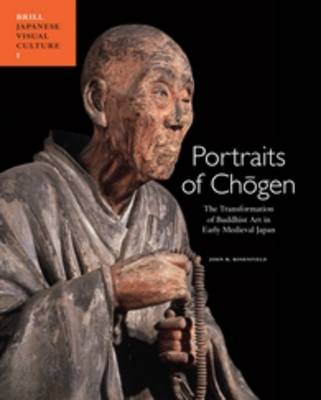 Portraits of Chogen: The Transformation of Buddhist Art in Early Medieval Japan - Japanese Visual Culture 1 (Paperback)