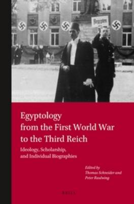 Egyptology from the First World War to the Third Reich: Ideology, Scholarship, and Individual Biographies (Paperback)