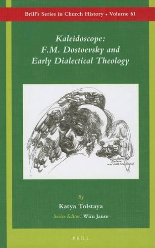 Kaleidoscope: F.M. Dostoevsky and the Early Dialectical Theology - Brill's Series in Church History 61 (Hardback)