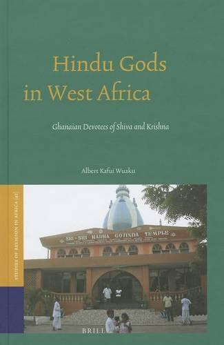 Hindu Gods in West Africa: Ghanaian Devotees of Shiva and Krishna - Studies of Religion in Africa 42 (Hardback)
