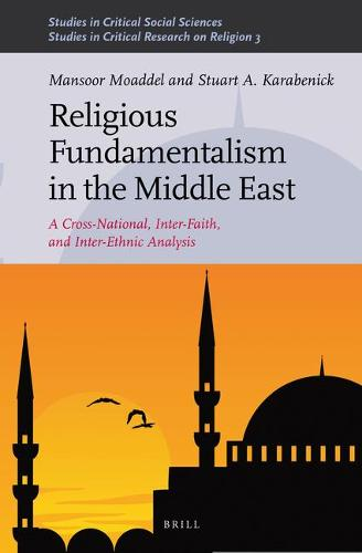 Religious Fundamentalism in the Middle East: A Cross-National, Inter-Faith, and Inter-Ethnic Analysis - Studies in Critical Social Sciences / Studies in Critical Research on Religion 51/3 (Hardback)