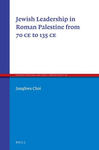 Jewish Leadership in Roman Palestine from 70 C.E. to 135 C.E. - Ancient Judaism and Early Christianity 83 (Hardback)