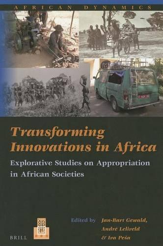 Transforming Innovations in Africa: Explorative Studies on Appropriation in African Societies - African Dynamics 11 (Paperback)