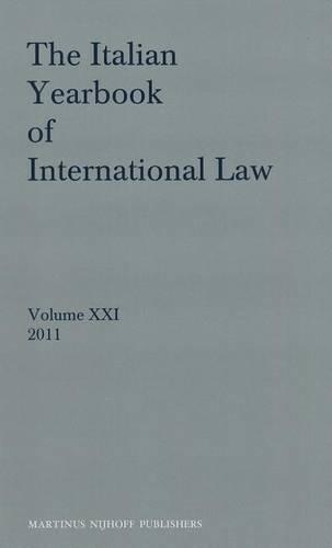 The Italian Yearbook of International Law, Volume 21 (2011) - Italian Yearbook of International Law 21 (Hardback)