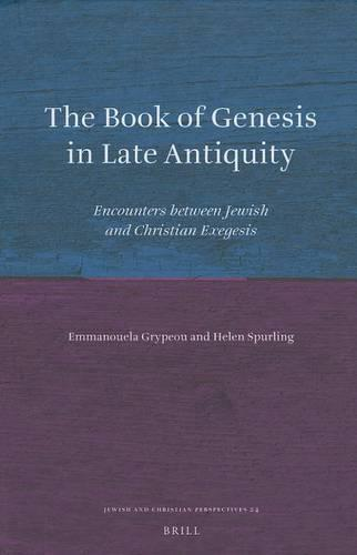The Book of Genesis in Late Antiquity: Encounters between Jewish and Christian Exegesis - Jewish and Christian Perspectives Series 24 (Hardback)