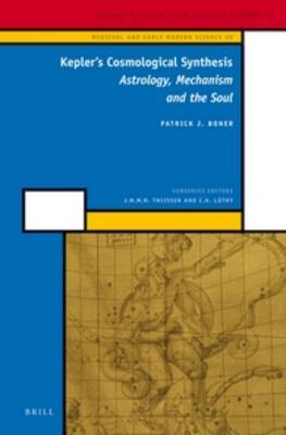 Kepler's Cosmological Synthesis: Astrology, Mechanism and the Soul - Medieval and Early Modern Philosophy and Science 20 (Hardback)