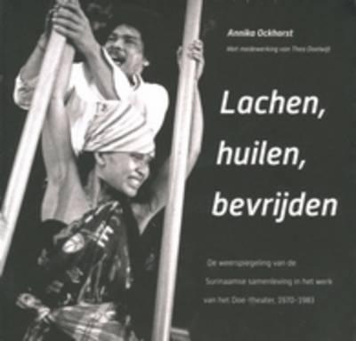 Lachen, huilen, bevrijden: De weerspiegeling van de Surinaamse samenleving in het werk van het Doe-theater, 1970-1983 - Caribbean 31 (Paperback)