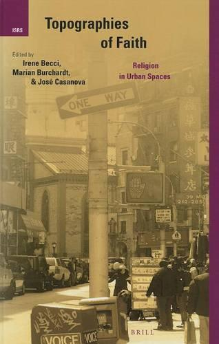 Topographies of Faith: Religion in Urban Spaces - International Studies in Religion and Society 17 (Hardback)