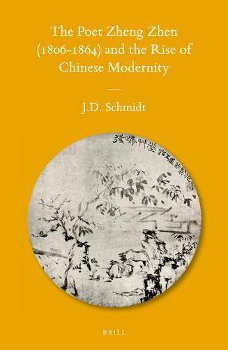 The Poet Zheng Zhen (1806-1864) and the Rise of Chinese Modernity - Sinica Leidensia 111 (Hardback)