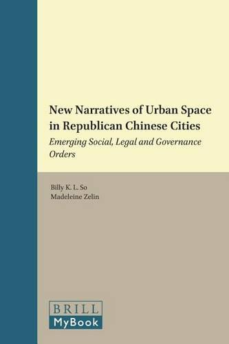 New Narratives of Urban Space in Republican Chinese Cities: Emerging Social, Legal and Governance Orders - Brill's Series on Modern East Asia in a Global Historical Perspective 2 (Hardback)
