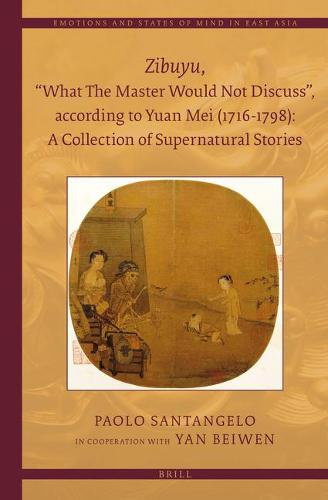 """<i>Zibuyu</i>, """"What The Master Would Not Discuss"""", according to Yuan Mei (1716 - 1798): A Collection of Supernatural Stories (2 vols) - Emotions and States of Mind in East Asia 3 (Hardback)"""