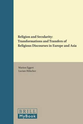 Religion and Secularity: Transformations and Transfers of Religious Discourses in Europe and Asia - Dynamics in the History of Religions 4 (Hardback)