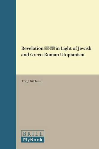 Revelation 21-22 in Light of Jewish and Greco-Roman Utopianism - Biblical Interpretation Series 118 (Hardback)
