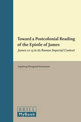 Toward a Postcolonial Reading of the Epistle of James: James 2:1-13 in its Roman Imperial Context - Biblical Interpretation Series 119 (Hardback)