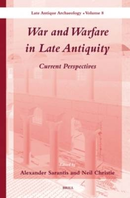 War and Warfare in Late Antiquity (2 vols.): Current Perspectives - Late Antique Archaeology 8 (Hardback)
