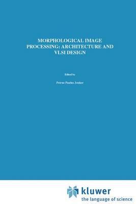 Morphological Image Processing: Architecture and VLSI design (Paperback)