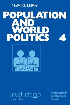 Population and world politics: The interrelationships between demographic factors and international relations - Publications of the Netherlands Interuniversity Demographic Institute (NIDI) and the Population and Family Study Centre (CBGS) 4 (Paperback)
