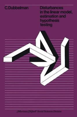 Disturbances in the linear model, estimation and hypothesis testing: Estimation and Hypothesis Testing (Paperback)