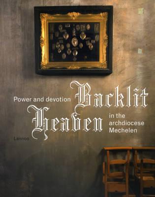 Backlit Heaven: Power and Devotion in Archdiocese Mechelen (Paperback)