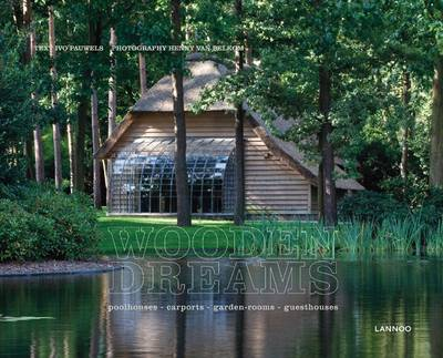 Wooden Dreams: Poolhouses - Carports - Garden Rooms - Guesthouses (Hardback)