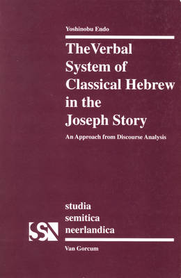 The Verbal System of Classical Hebrew in the Joseph Story: An Approach form Discourse Analysis - Studia Semitica Neerlandica 32 (Paperback)