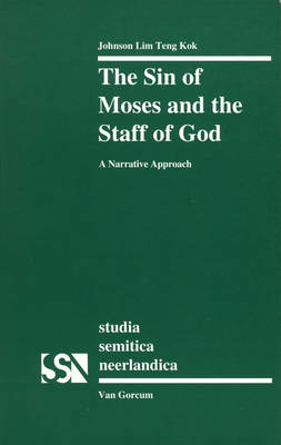 The Sin of Moses and the Staff of God: A Narrative Approach - Studia Semitica Neerlandica 35 (Paperback)
