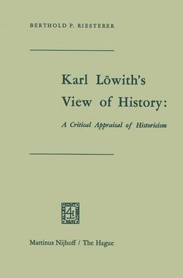 Karl Lowith's View of History: A Critical Appraisal of Historicism (Hardback)