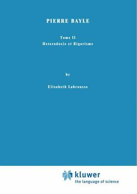 Pierre Bayle: Tome II Heterodoxie et Rigorisme - International Archives of the History of Ideas / Archives Internationales d'Histoire des Idees 6 (Hardback)