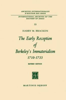 The Early Reception of Berkeley's Immaterialism 1710-1733 - International Archives of the History of Ideas / Archives Internationales d'Histoire des Idees 10 (Hardback)